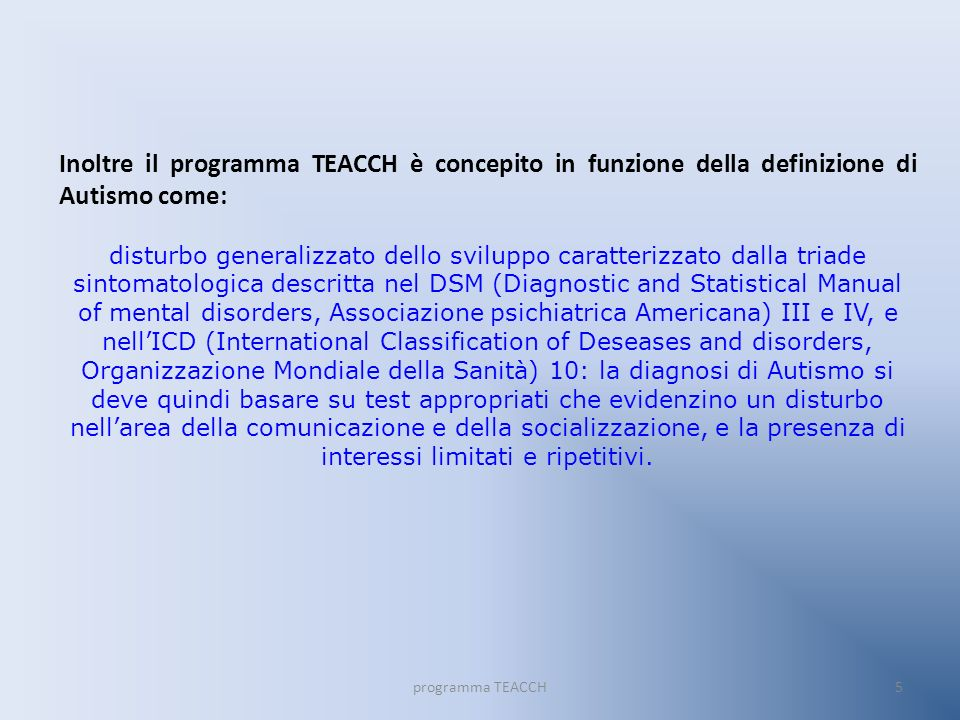 Inoltre il programma TEACCH è concepito in funzione della definizione di Autismo come: