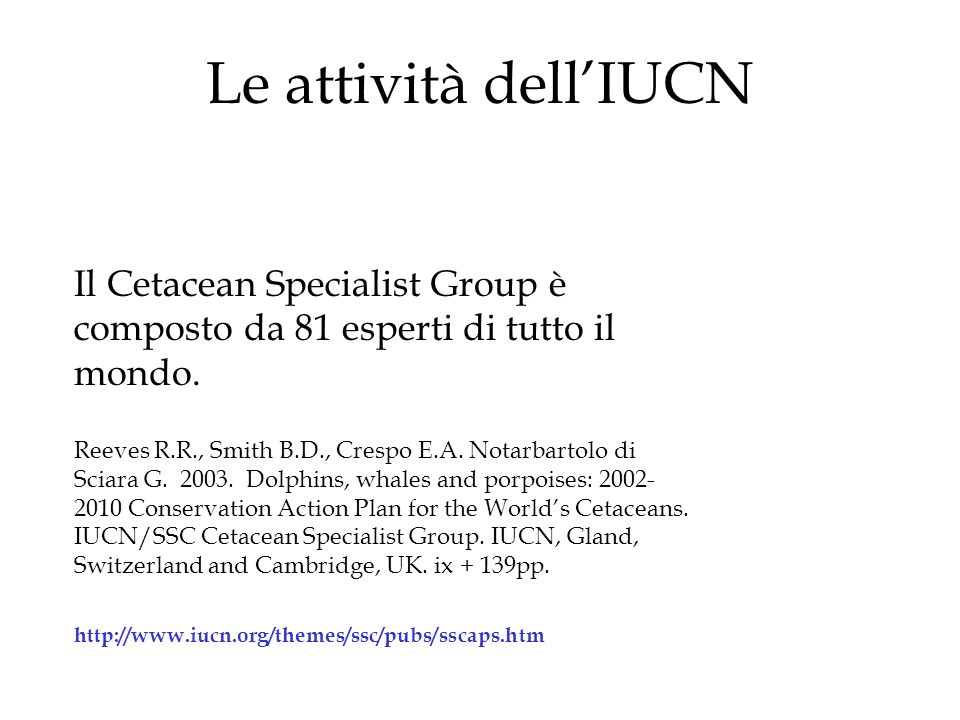 Le attività dell'IUCN Il Cetacean Specialist Group è composto da 81 esperti di tutto il mondo.