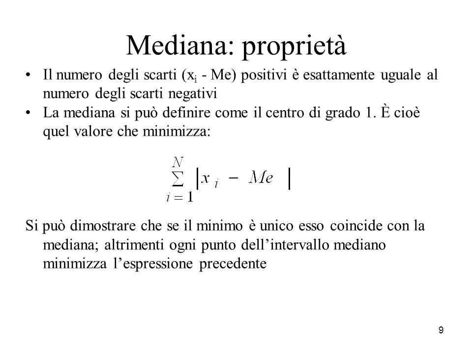 Mediana: proprietàIl numero degli scarti (xi - Me) positivi è esattamente uguale al numero degli scarti negativi.