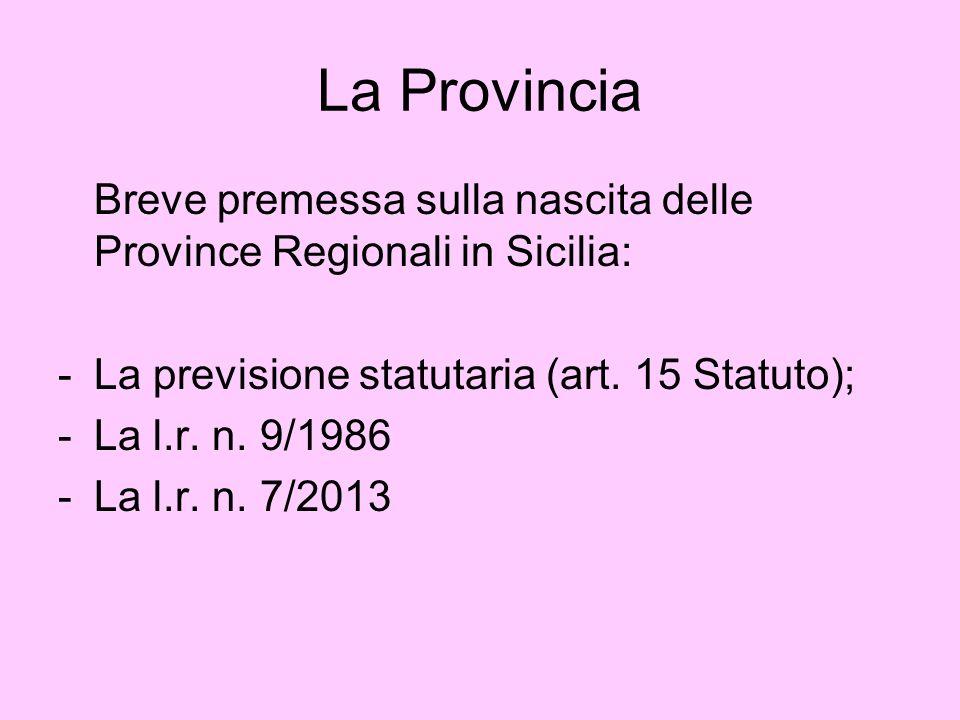 La Provincia Breve premessa sulla nascita delle Province Regionali in Sicilia: La previsione statutaria (art. 15 Statuto);