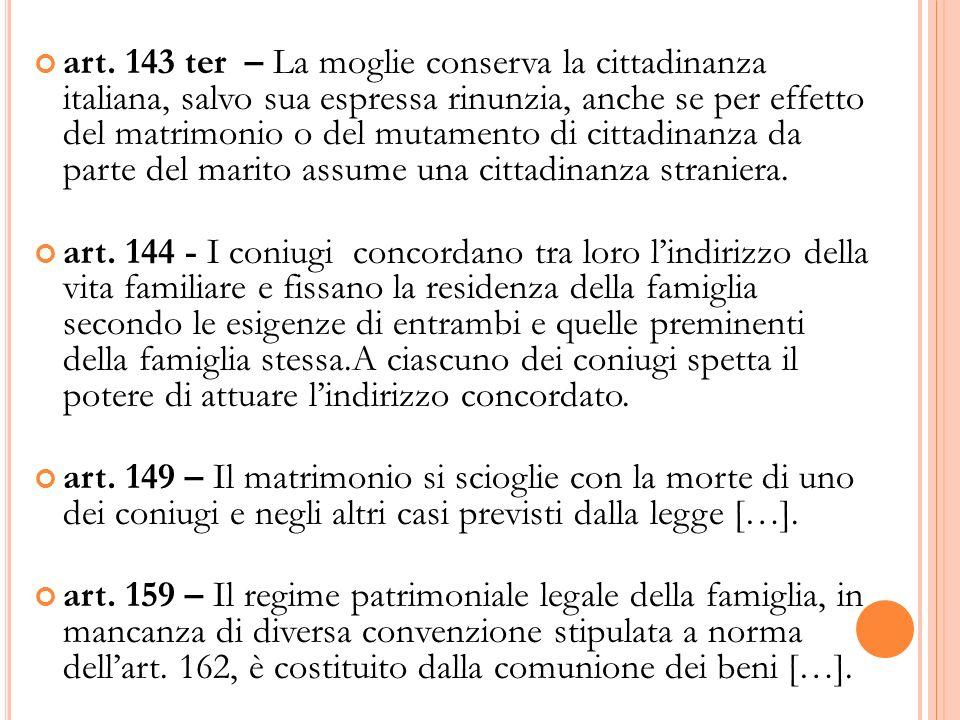 art. 143 ter – La moglie conserva la cittadinanza italiana, salvo sua espressa rinunzia, anche se per effetto del matrimonio o del mutamento di cittadinanza da parte del marito assume una cittadinanza straniera.