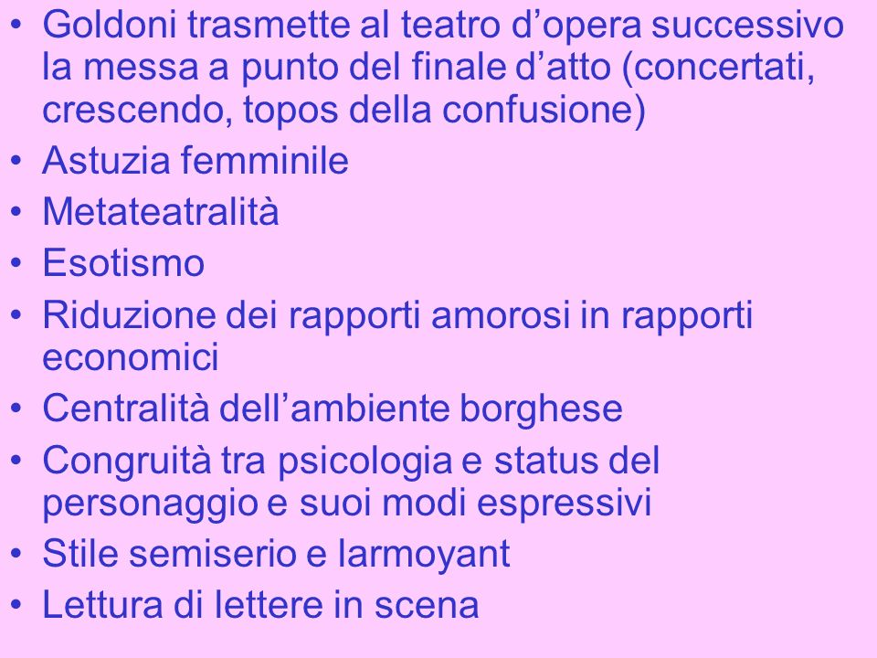Goldoni trasmette al teatro d'opera successivo la messa a punto del finale d'atto (concertati, crescendo, topos della confusione)