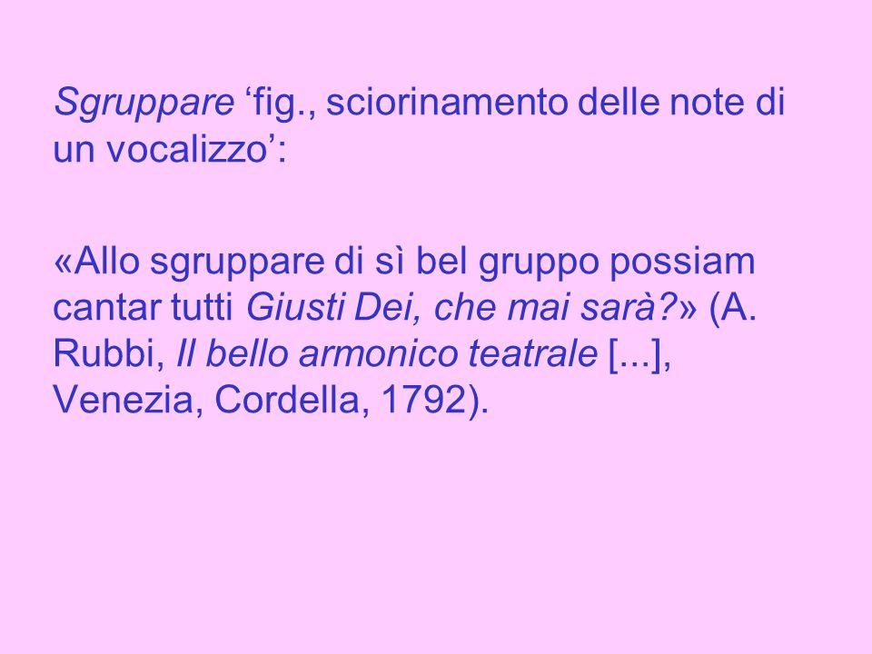 Sgruppare 'fig., sciorinamento delle note di un vocalizzo':