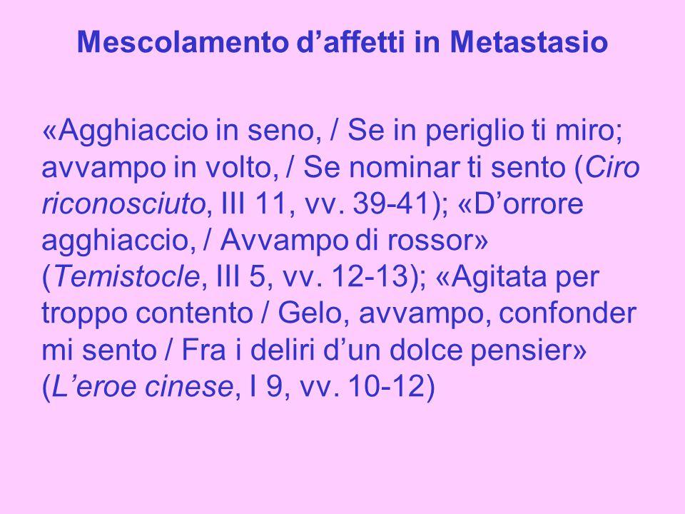 Mescolamento d'affetti in Metastasio «Agghiaccio in seno, / Se in periglio ti miro; avvampo in volto, / Se nominar ti sento (Ciro riconosciuto, III 11, vv.