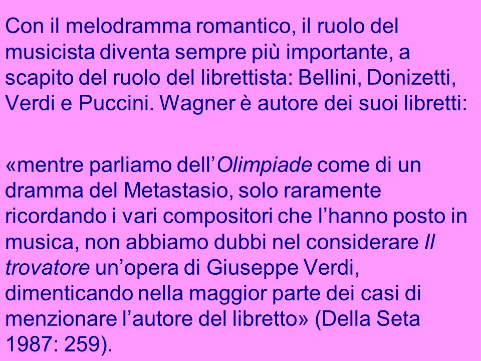 Con il melodramma romantico, il ruolo del musicista diventa sempre più importante, a scapito del ruolo del librettista: Bellini, Donizetti, Verdi e Puccini. Wagner è autore dei suoi libretti: