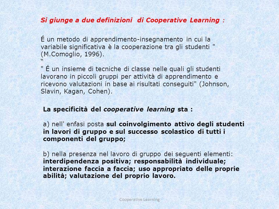 Si giunge a due definizioni di Cooperative Learning :