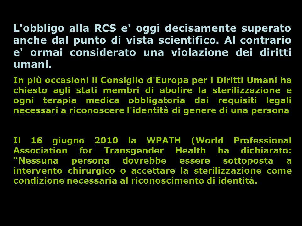 L obbligo alla RCS e oggi decisamente superato anche dal punto di vista scientifico. Al contrario e ormai considerato una violazione dei diritti umani.