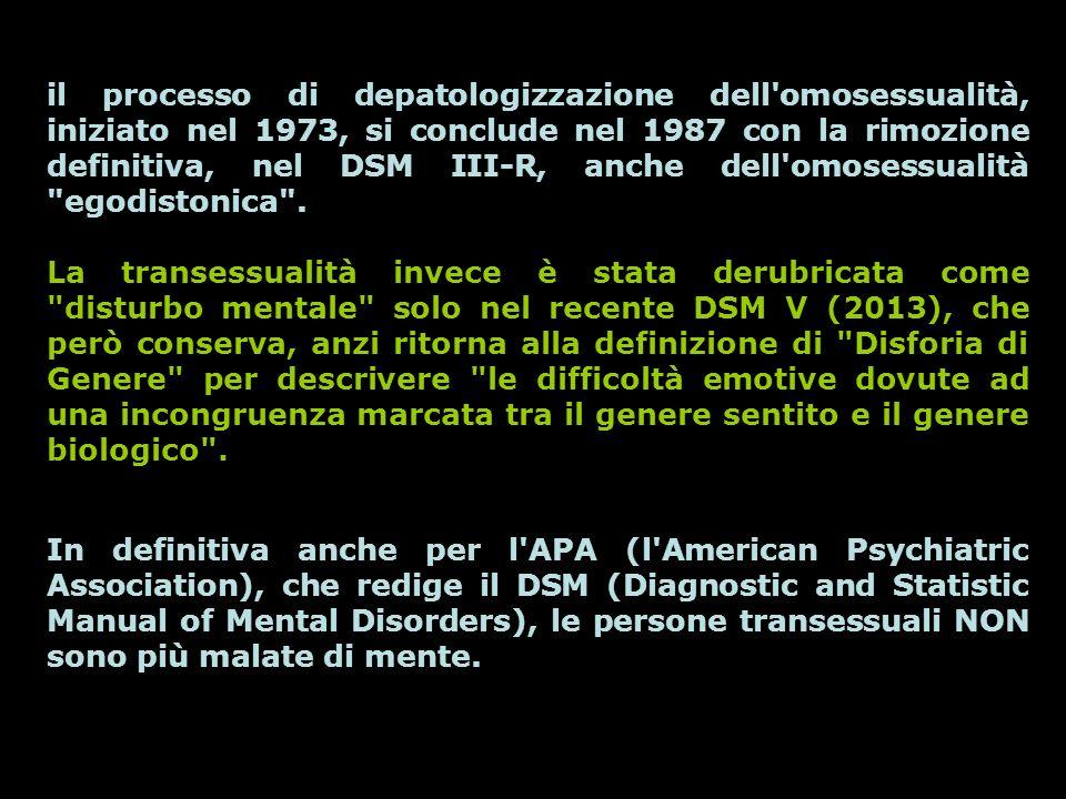 il processo di depatologizzazione dell omosessualità, iniziato nel 1973, si conclude nel 1987 con la rimozione definitiva, nel DSM III-R, anche dell omosessualità egodistonica .