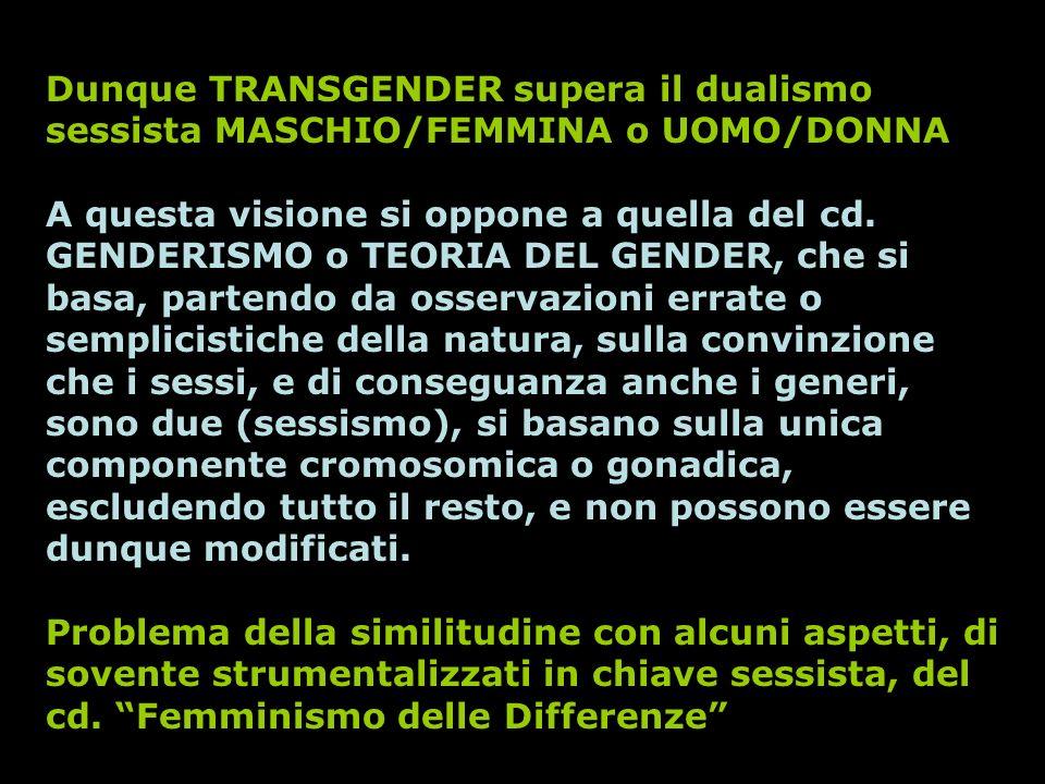 Dunque TRANSGENDER supera il dualismo sessista MASCHIO/FEMMINA o UOMO/DONNA
