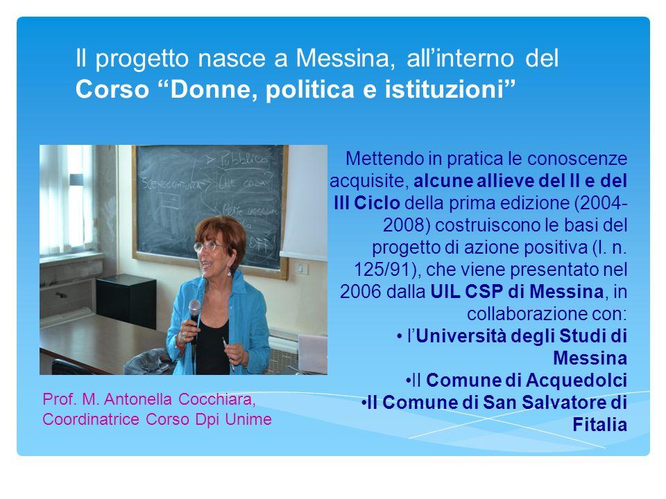 Il progetto nasce a Messina, all'interno del Corso Donne, politica e istituzioni