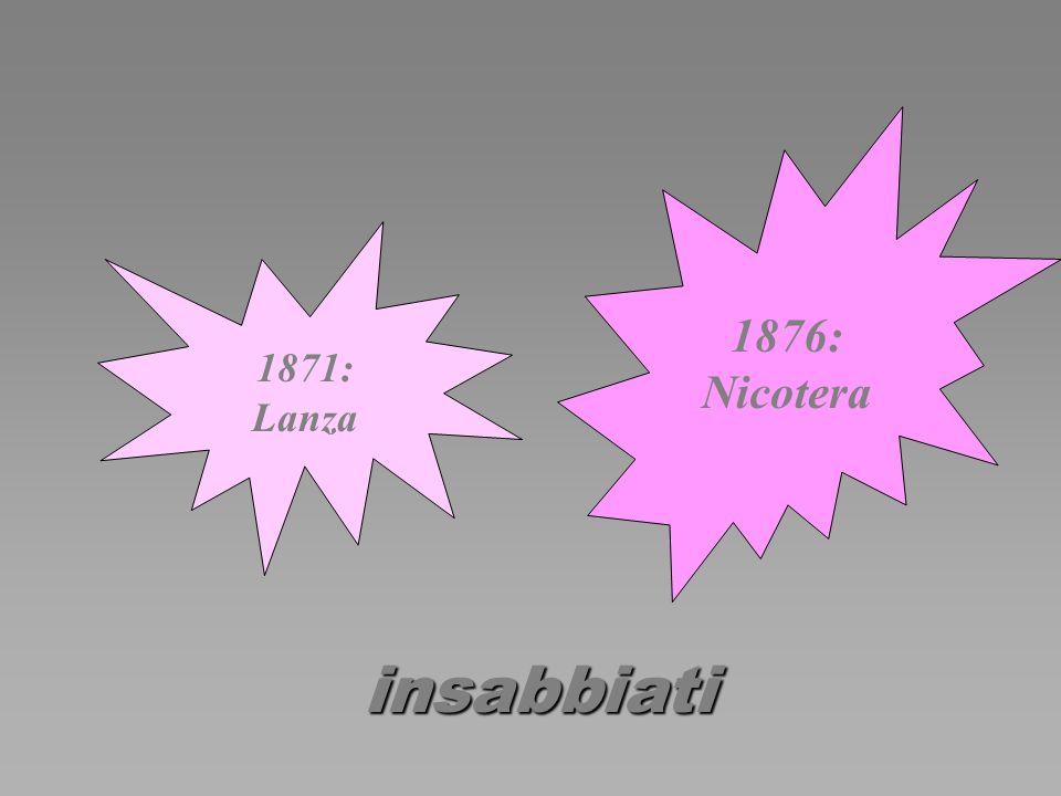 1876: Nicotera 1871: Lanza insabbiati