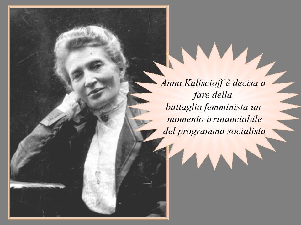 Anna Kuliscioff è decisa a fare della battaglia femminista un