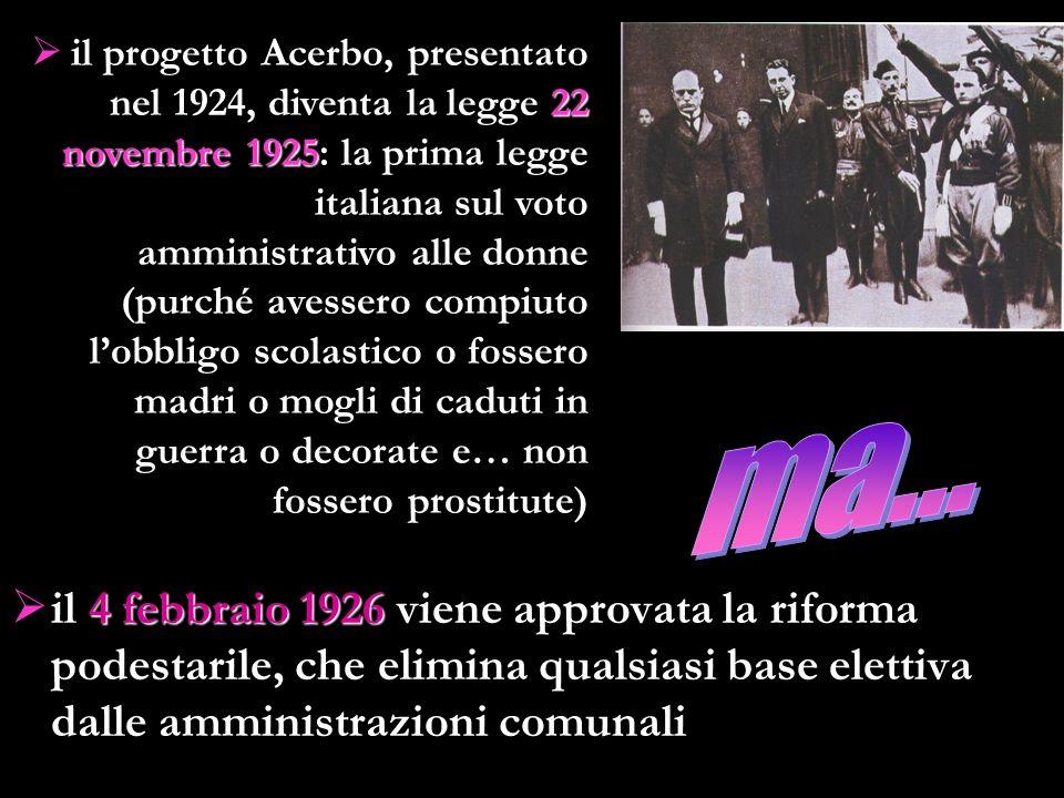 il progetto Acerbo, presentato nel 1924, diventa la legge 22 novembre 1925: la prima legge italiana sul voto amministrativo alle donne (purché avessero compiuto l'obbligo scolastico o fossero madri o mogli di caduti in guerra o decorate e… non fossero prostitute)