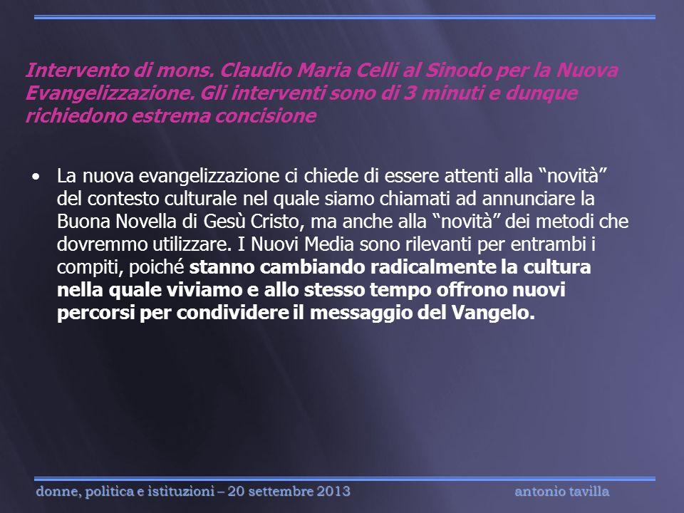 Intervento di mons. Claudio Maria Celli al Sinodo per la Nuova Evangelizzazione. Gli interventi sono di 3 minuti e dunque richiedono estrema concisione