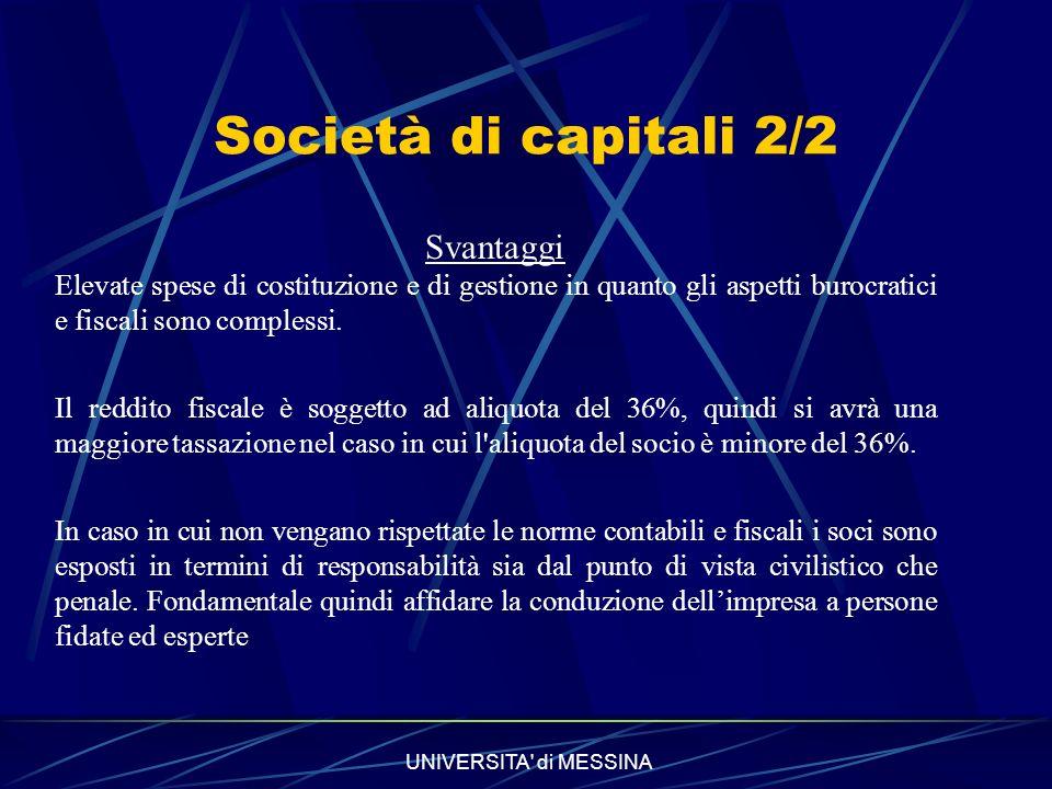 Società di capitali 2/2 Svantaggi Elevate spese di costituzione e di gestione in quanto gli aspetti burocratici e fiscali sono complessi.