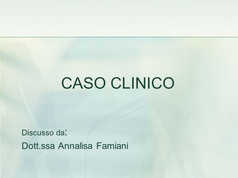 CASO CLINICO Discusso da: Dott.ssa Annalisa Famiani