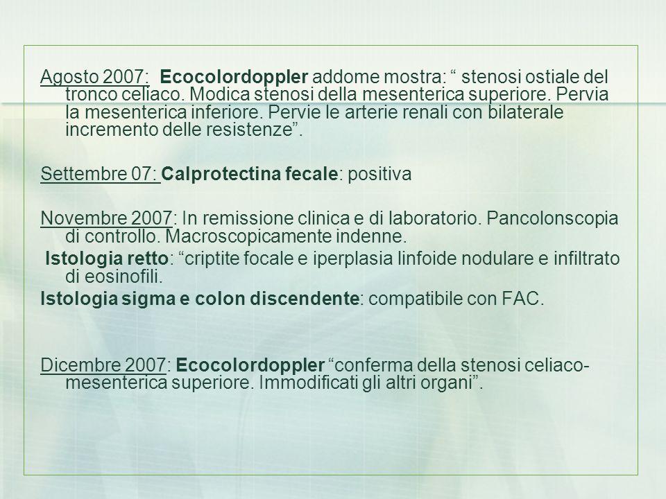 Agosto 2007: Ecocolordoppler addome mostra: stenosi ostiale del tronco celiaco. Modica stenosi della mesenterica superiore. Pervia la mesenterica inferiore. Pervie le arterie renali con bilaterale incremento delle resistenze .