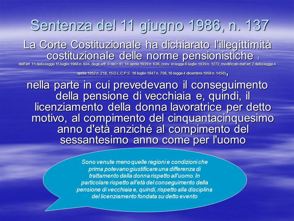Sentenza del 11 giugno 1986, n. 137 La Corte Costituzionale ha dichiarato l'illegittimità costituzionale delle norme pensionistiche (