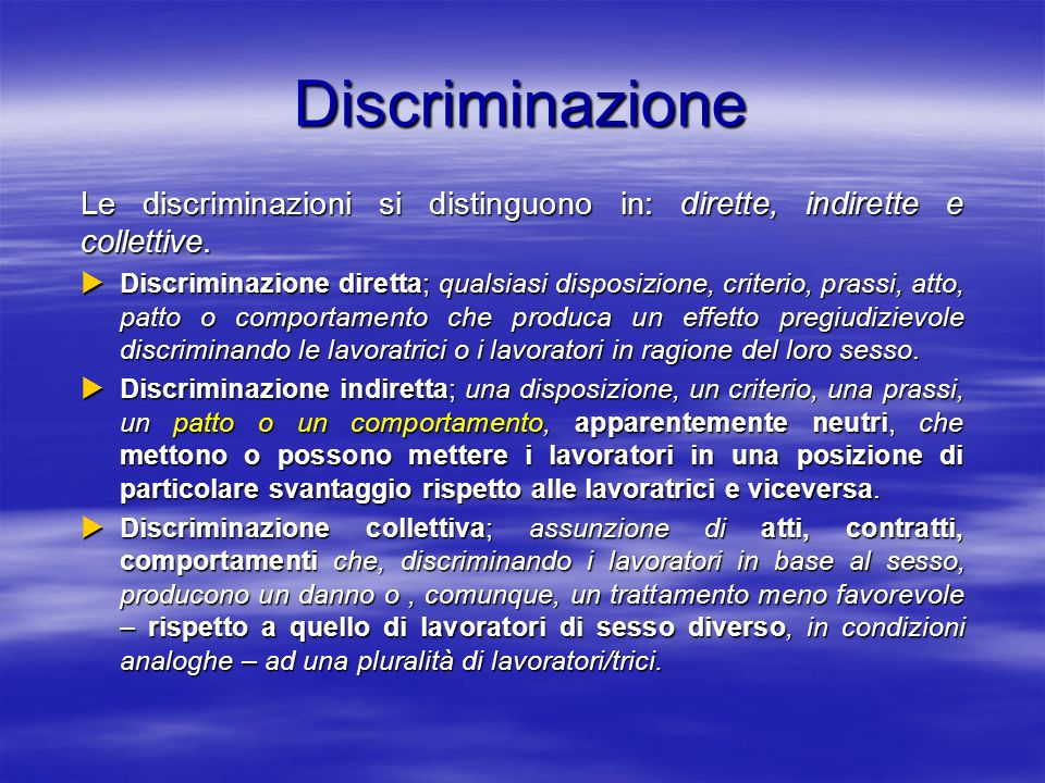 Discriminazione Le discriminazioni si distinguono in: dirette, indirette e collettive.
