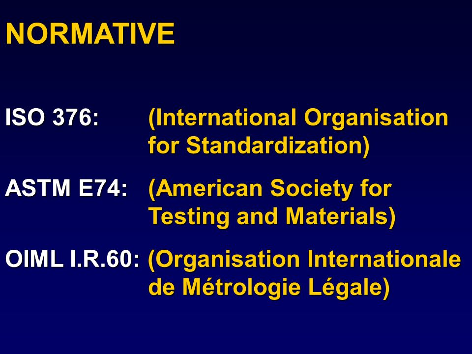 NORMATIVE ISO 376: (International Organisation for Standardization)