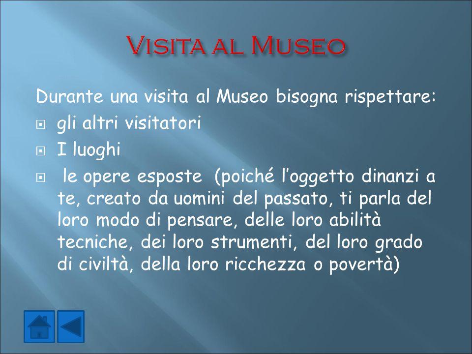 Visita al Museo Durante una visita al Museo bisogna rispettare: