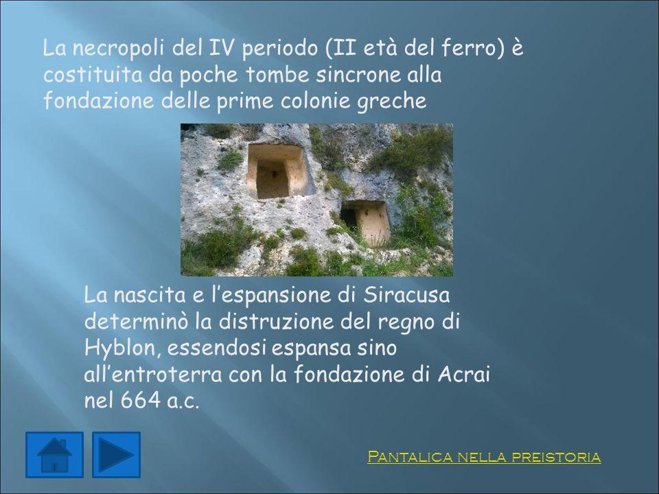 La necropoli del IV periodo (II età del ferro) è costituita da poche tombe sincrone alla fondazione delle prime colonie greche