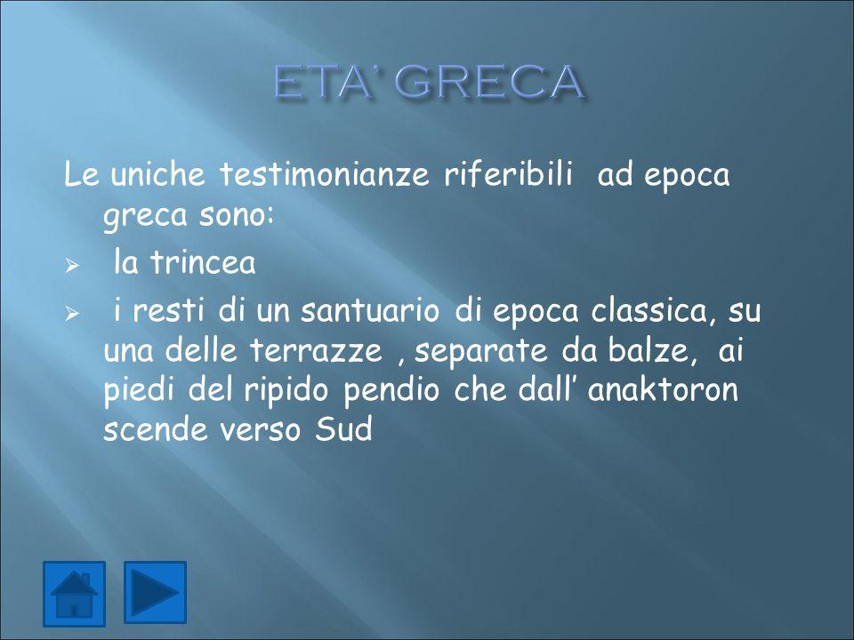 ETA' GRECA Le uniche testimonianze riferibili ad epoca greca sono: