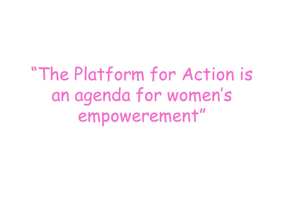 The Platform for Action is an agenda for women's empowerement