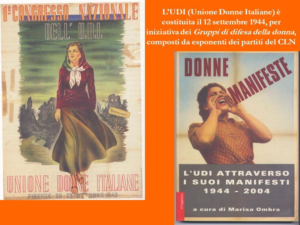 L'UDI (Unione Donne Italiane) è costituita il 12 settembre 1944, per iniziativa dei Gruppi di difesa della donna, composti da esponenti dei partiti del CLN