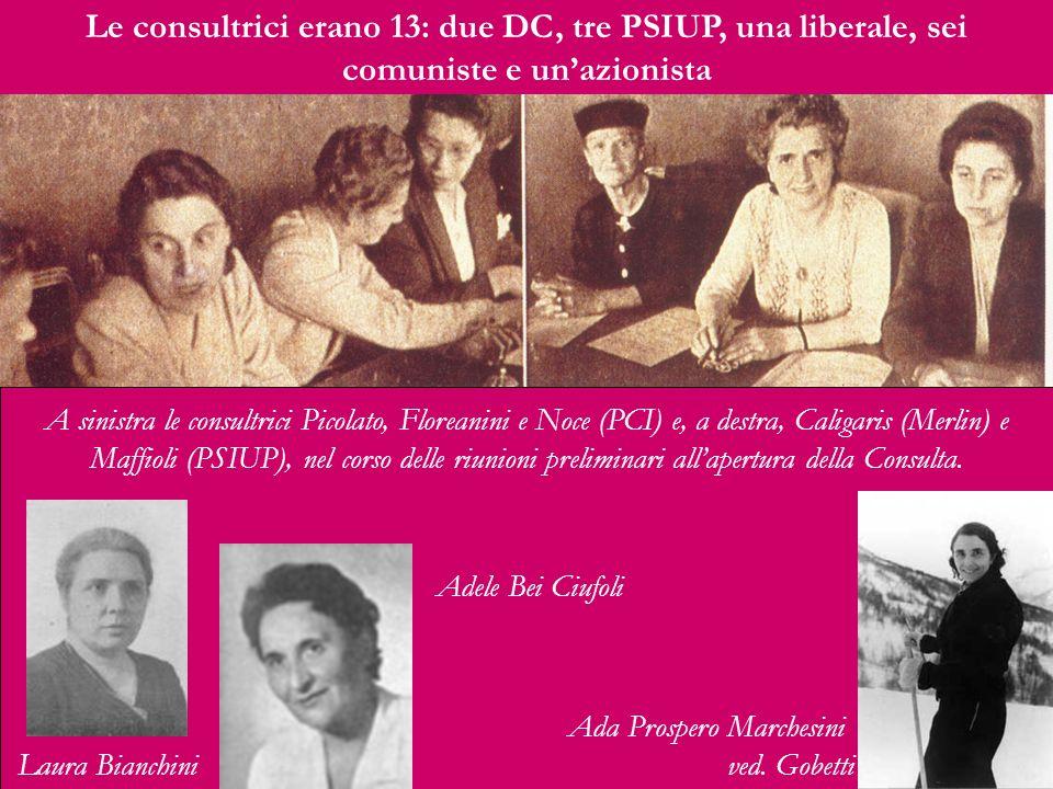 Le consultrici erano 13: due DC, tre PSIUP, una liberale, sei comuniste e un'azionista