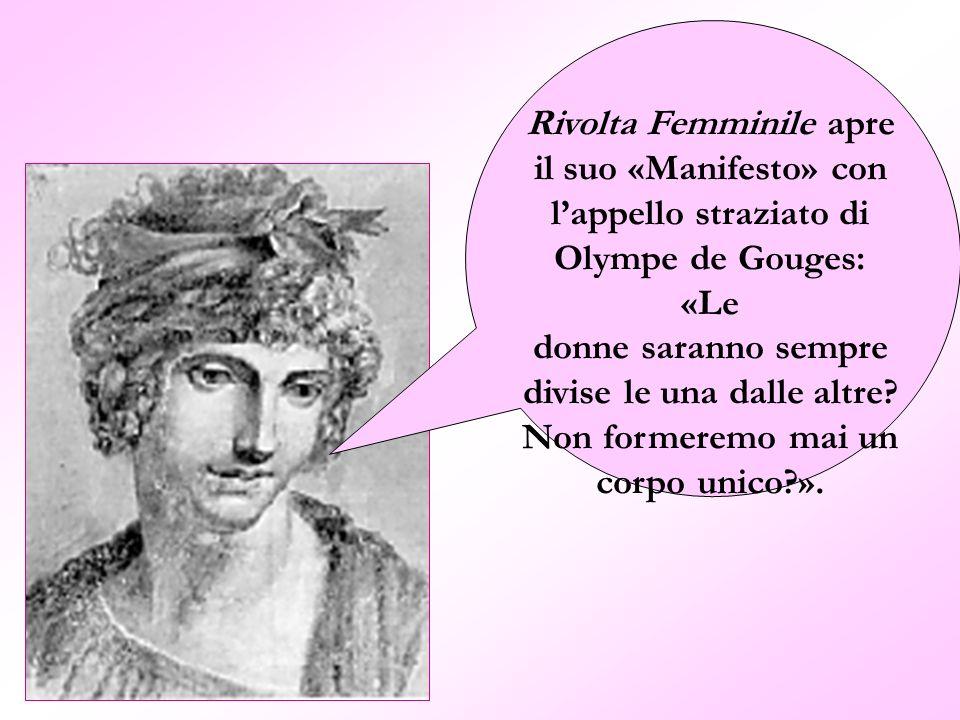 Rivolta Femminile apre il suo «Manifesto» con l'appello straziato di Olympe de Gouges: «Le