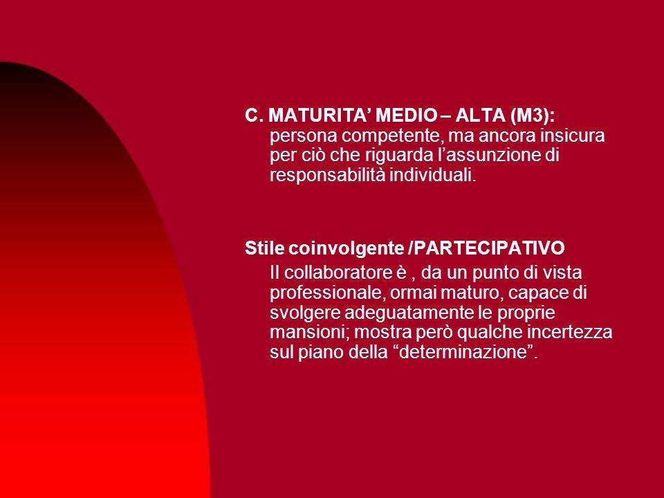 C. MATURITA' MEDIO – ALTA (M3): persona competente, ma ancora insicura per ciò che riguarda l'assunzione di responsabilità individuali.