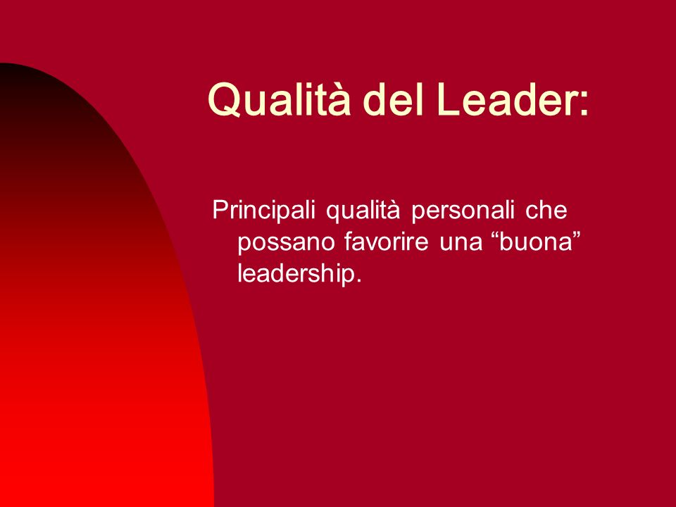 Qualità del Leader: Principali qualità personali che possano favorire una buona leadership.
