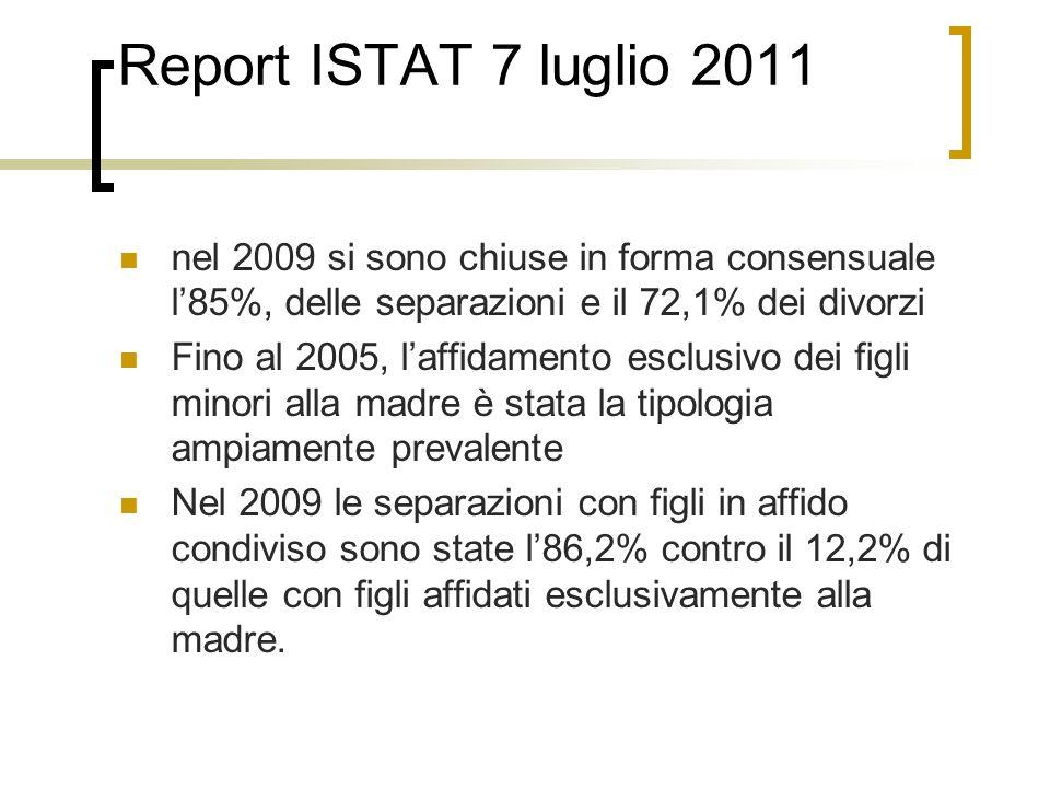 Report ISTAT 7 luglio 2011 nel 2009 si sono chiuse in forma consensuale l'85%, delle separazioni e il 72,1% dei divorzi.