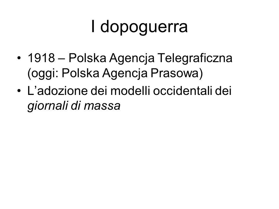 I dopoguerra 1918 – Polska Agencja Telegraficzna (oggi: Polska Agencja Prasowa) L'adozione dei modelli occidentali dei giornali di massa.