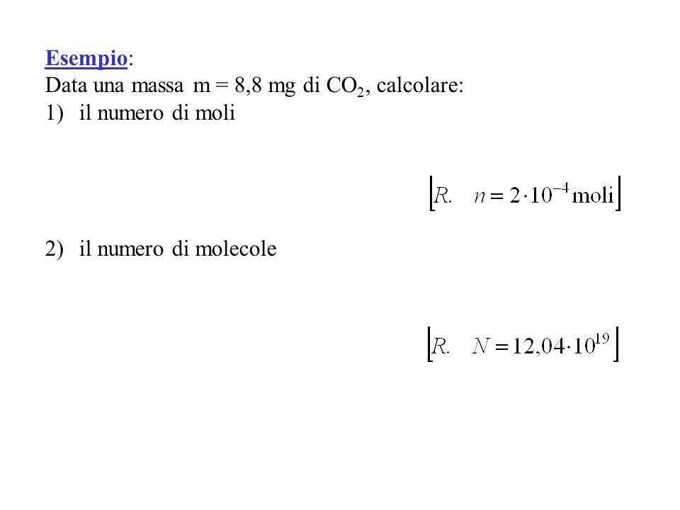 Esempio: Data una massa m = 8,8 mg di CO2, calcolare: il numero di moli il numero di molecole