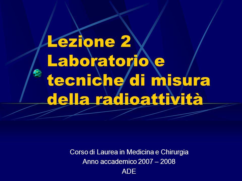 Lezione 2 Laboratorio e tecniche di misura della radioattività