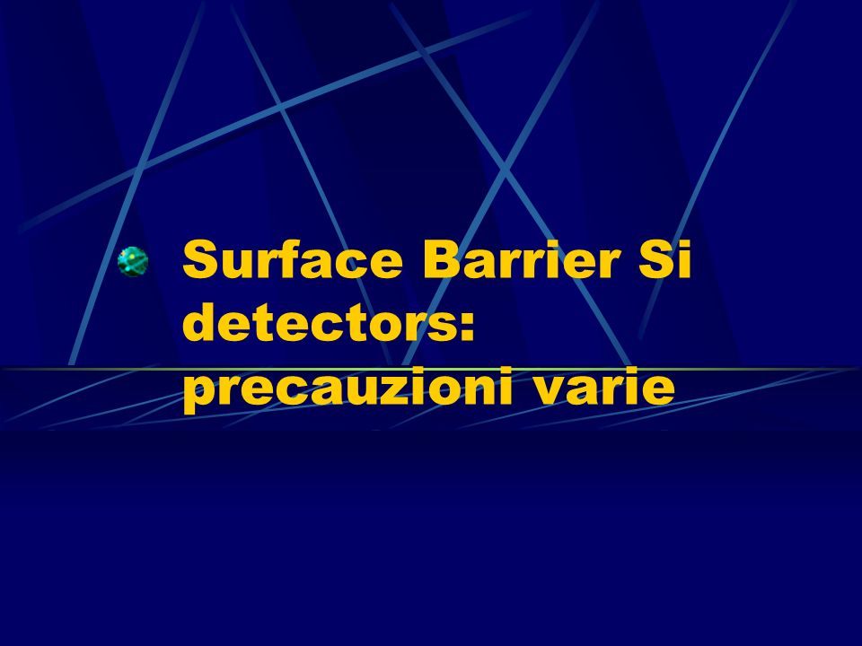 Surface Barrier Si detectors: precauzioni varie