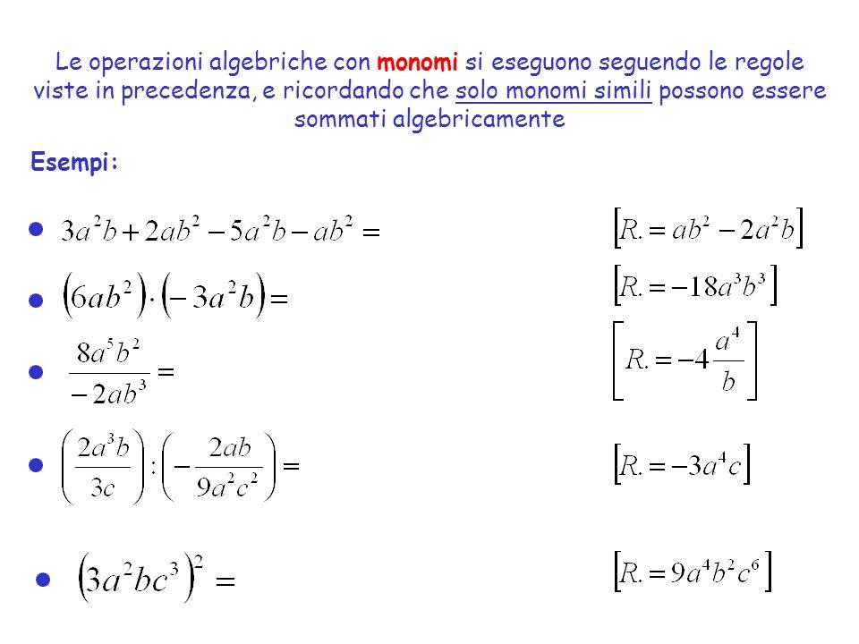 Le operazioni algebriche con monomi si eseguono seguendo le regole viste in precedenza, e ricordando che solo monomi simili possono essere sommati algebricamente