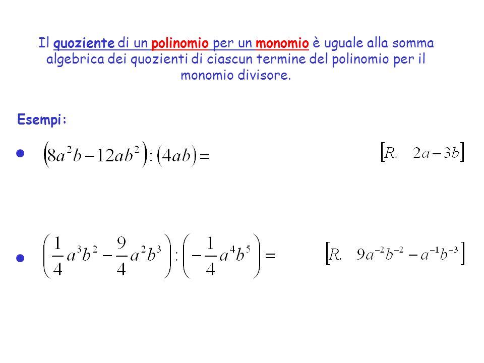 Il quoziente di un polinomio per un monomio è uguale alla somma algebrica dei quozienti di ciascun termine del polinomio per il monomio divisore.