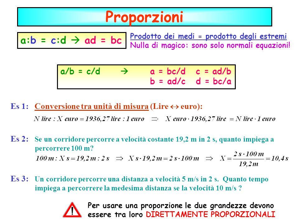 Proporzioni a:b = c:d  ad = bc a/b = c/d  a = bc/d c = ad/b