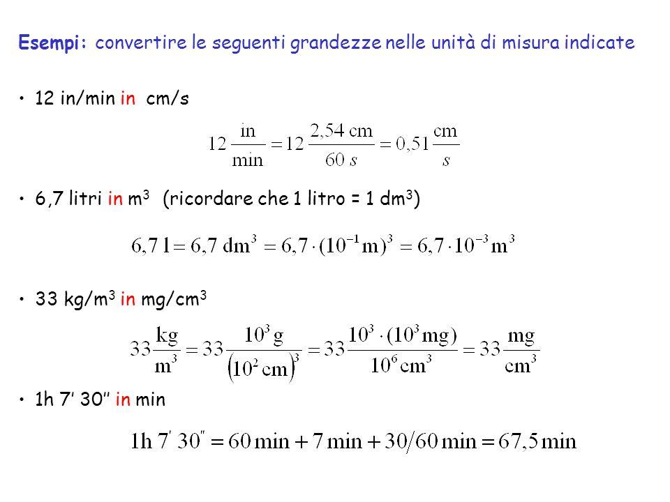 Esempi: convertire le seguenti grandezze nelle unità di misura indicate