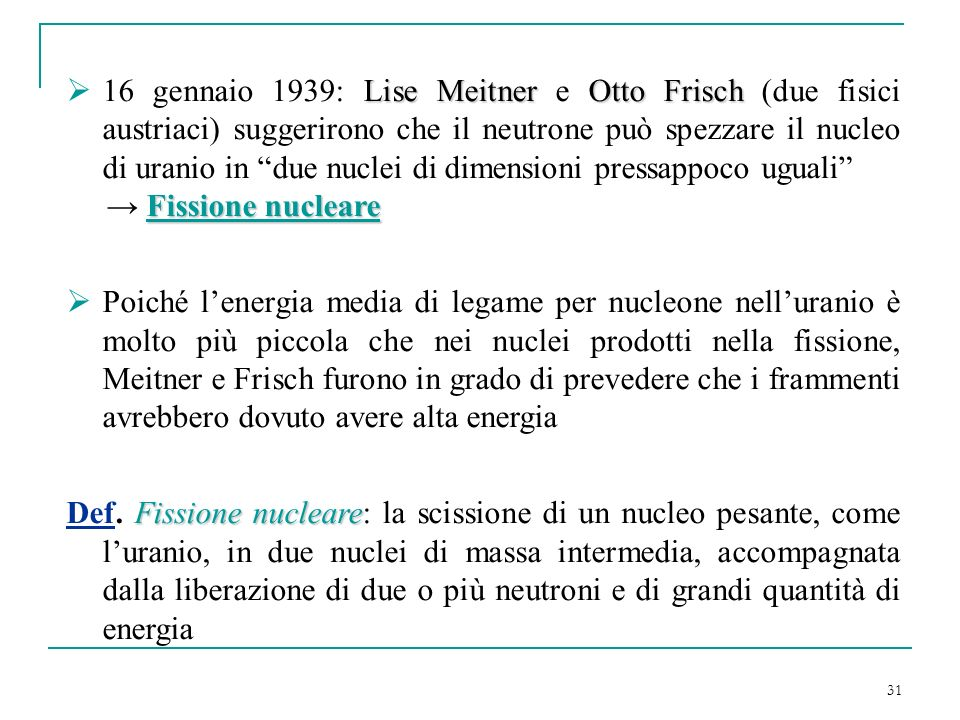 16 gennaio 1939: Lise Meitner e Otto Frisch (due fisici austriaci) suggerirono che il neutrone può spezzare il nucleo di uranio in due nuclei di dimensioni pressappoco uguali