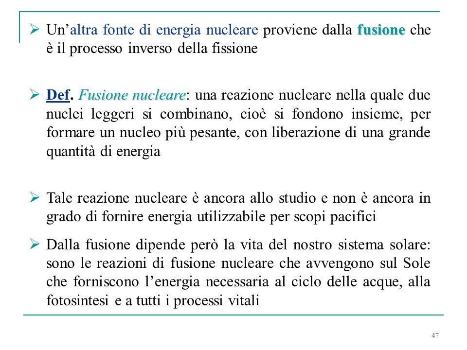 Un'altra fonte di energia nucleare proviene dalla fusione che è il processo inverso della fissione