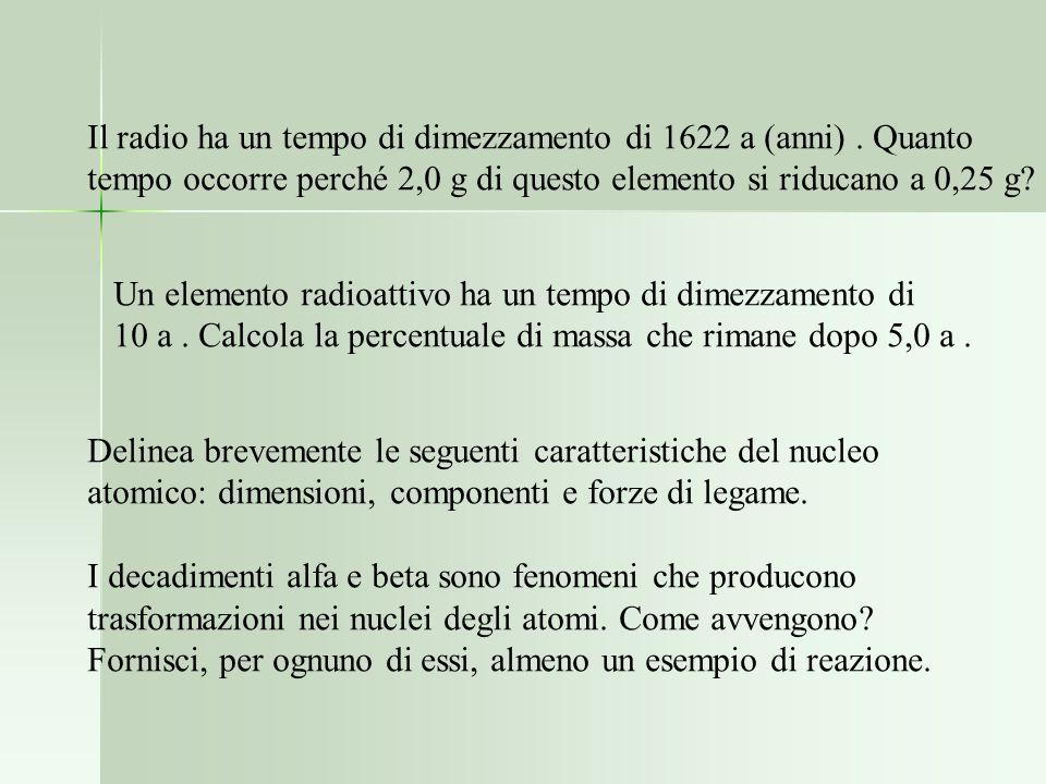 Il radio ha un tempo di dimezzamento di 1622 a (anni) . Quanto