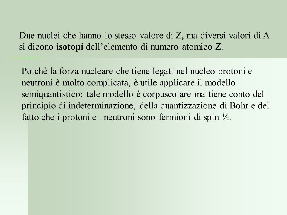 Due nuclei che hanno lo stesso valore di Z, ma diversi valori di A