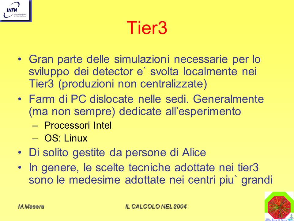 Tier3 Gran parte delle simulazioni necessarie per lo sviluppo dei detector e` svolta localmente nei Tier3 (produzioni non centralizzate)
