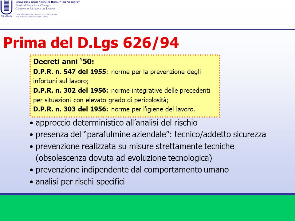 Prima del D.Lgs 626/94 Decreti anni '50: D.P.R. n. 547 del 1955: norme per la prevenzione degli infortuni sul lavoro;