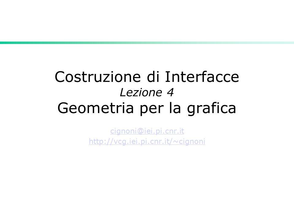 Costruzione di Interfacce Lezione 4 Geometria per la grafica