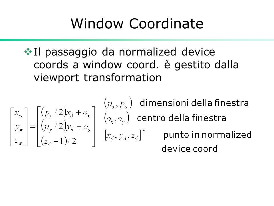 Window Coordinate Il passaggio da normalized device coords a window coord.